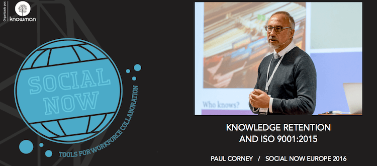 Social Now 2016 – video of Paul Corney talk on knowledge retention and ISO 9001:2015